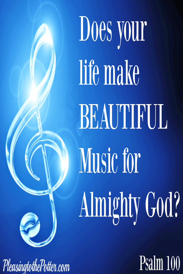 Are you making Beautiful Music for God?