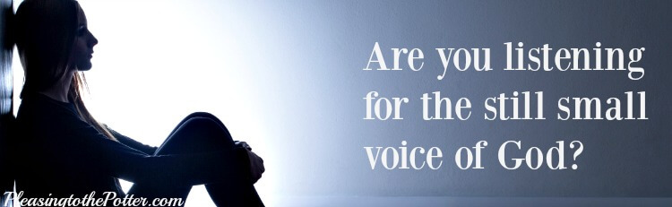 Listen for the still small voice of God