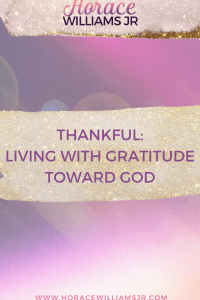 Thankful: Living with Gratitude toward God