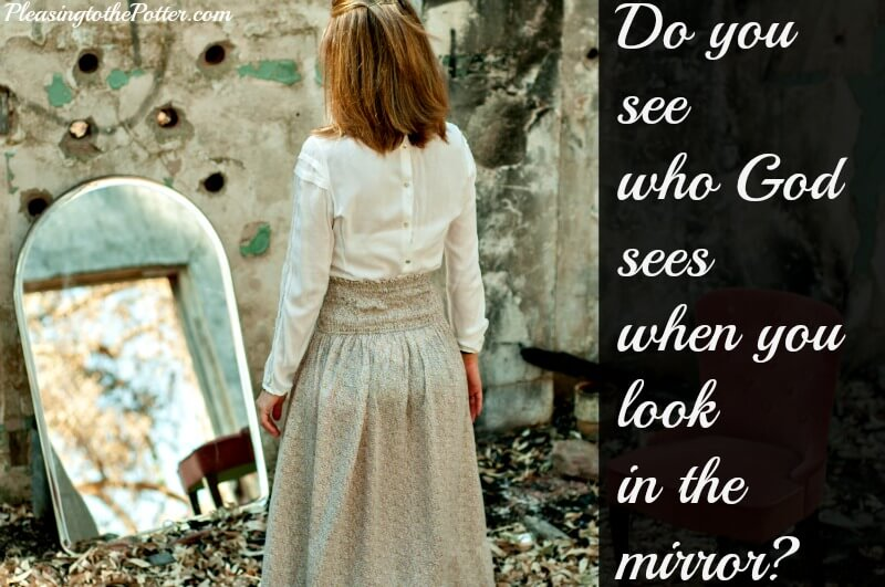 Do you see who God sees when you look in the mirror?