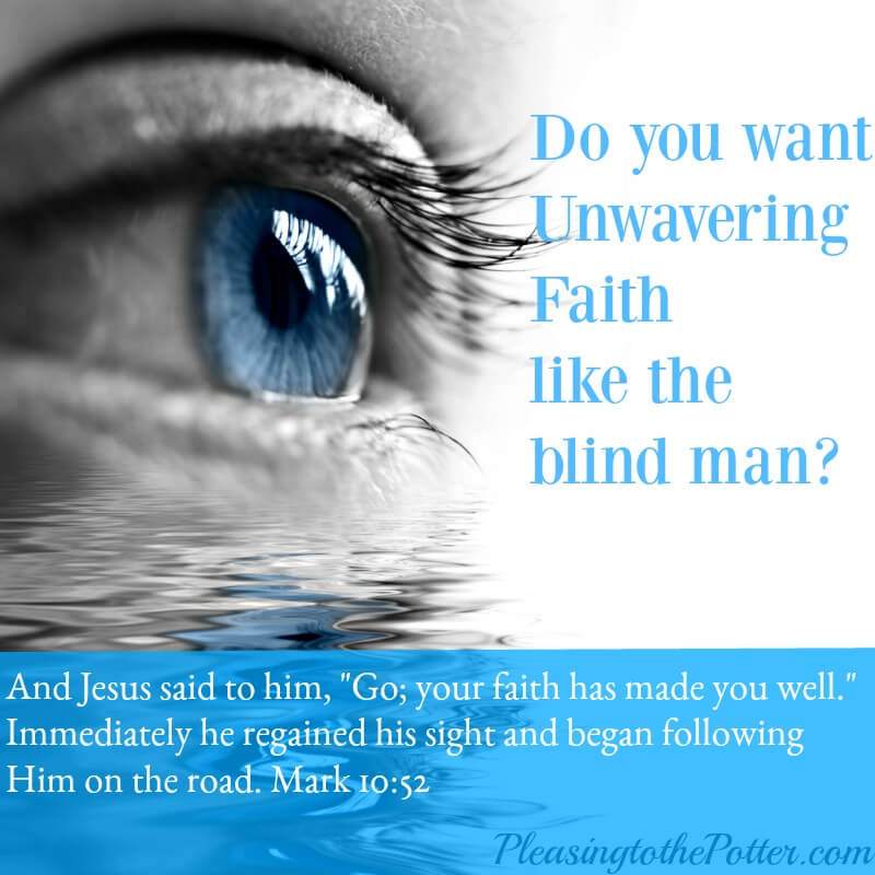 Do you want Unwavering Faith like the blind man?