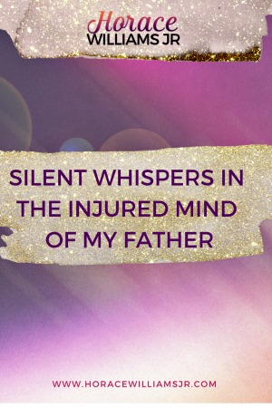 SILENT WHISPERS IN THE MIND OF MY FATHER