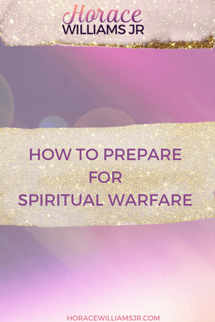 How to Prepare for Spiritual Warfare