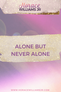 Alone but Never Alone