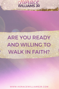 Are Ready and Willing to Walk in Faith?