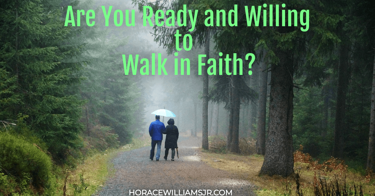 Are You Ready and Willing to Walk in Faith?