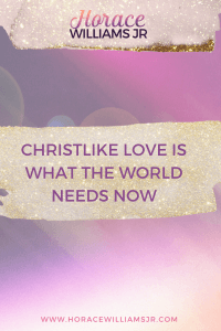Christlike Love is What the World needs Now
