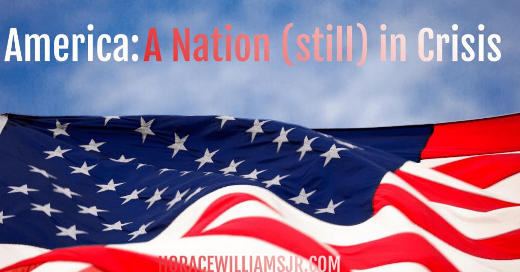 America: A Nation (still) in Crisis